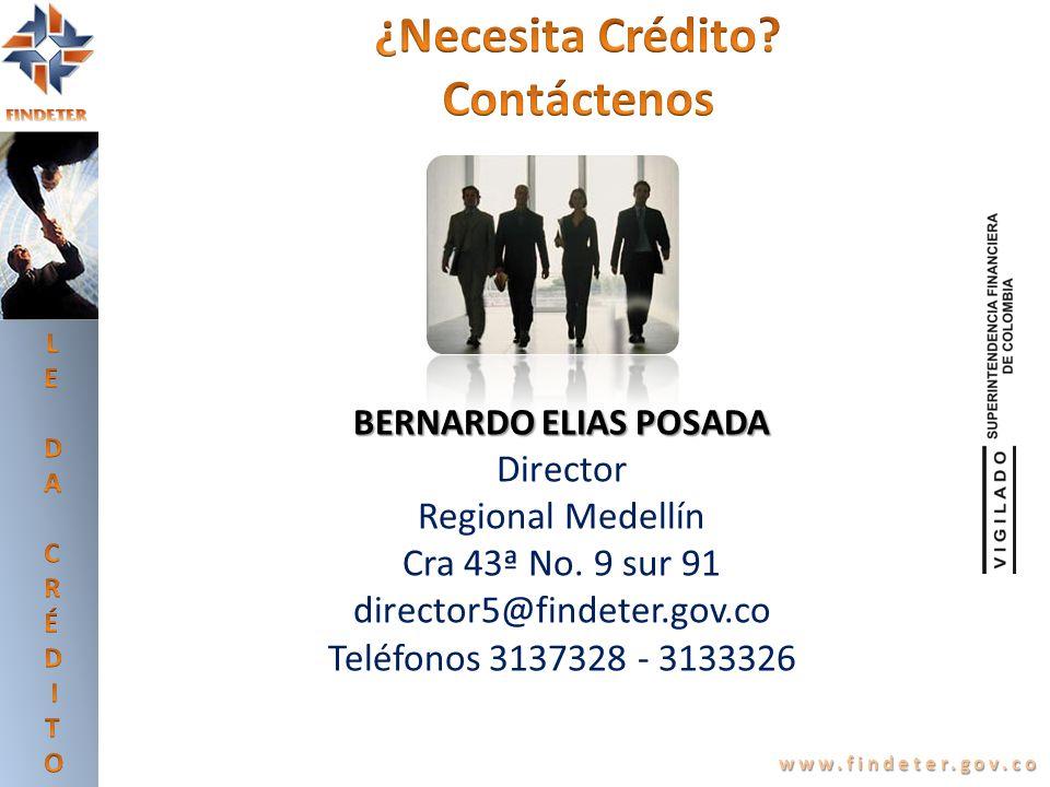 www.findeter.gov.co BERNARDO ELIAS POSADA Director Regional Medellín Cra 43ª No. 9 sur 91 director5@findeter.gov.co Teléfonos 3137328 - 3133326