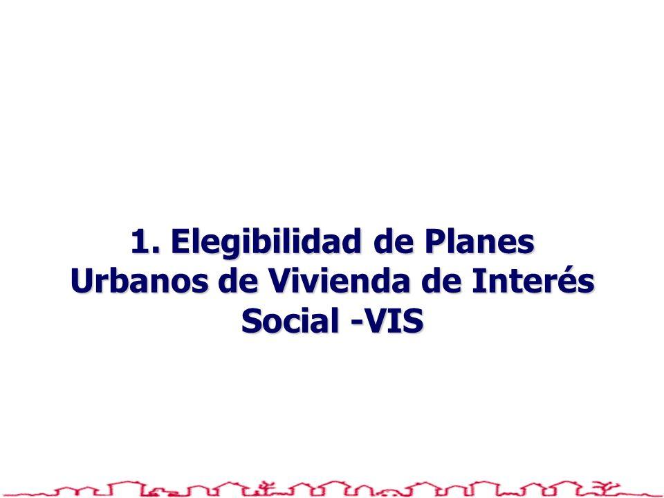 1. Elegibilidad de Planes Urbanos de Vivienda de Interés Social -VIS
