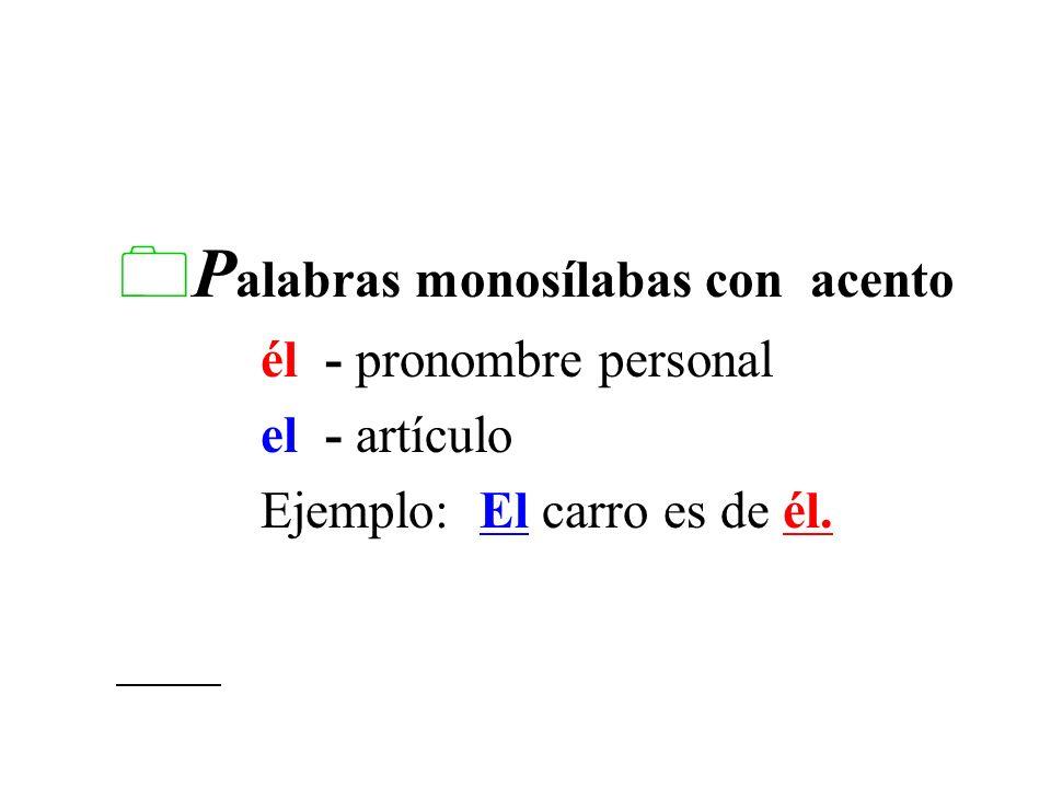 L as palabras monosílabas nunca llevan acento ortográfico. Se usa el acento ortográfico para diferenciar dos palabras que se escriben igual y tienen d