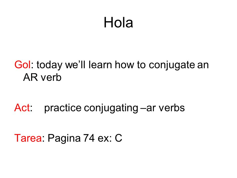Copy into your notebooks -ar verb endings In Spanish, there are three types of verbs: AR verbs, ER verbs, and IR verbs.
