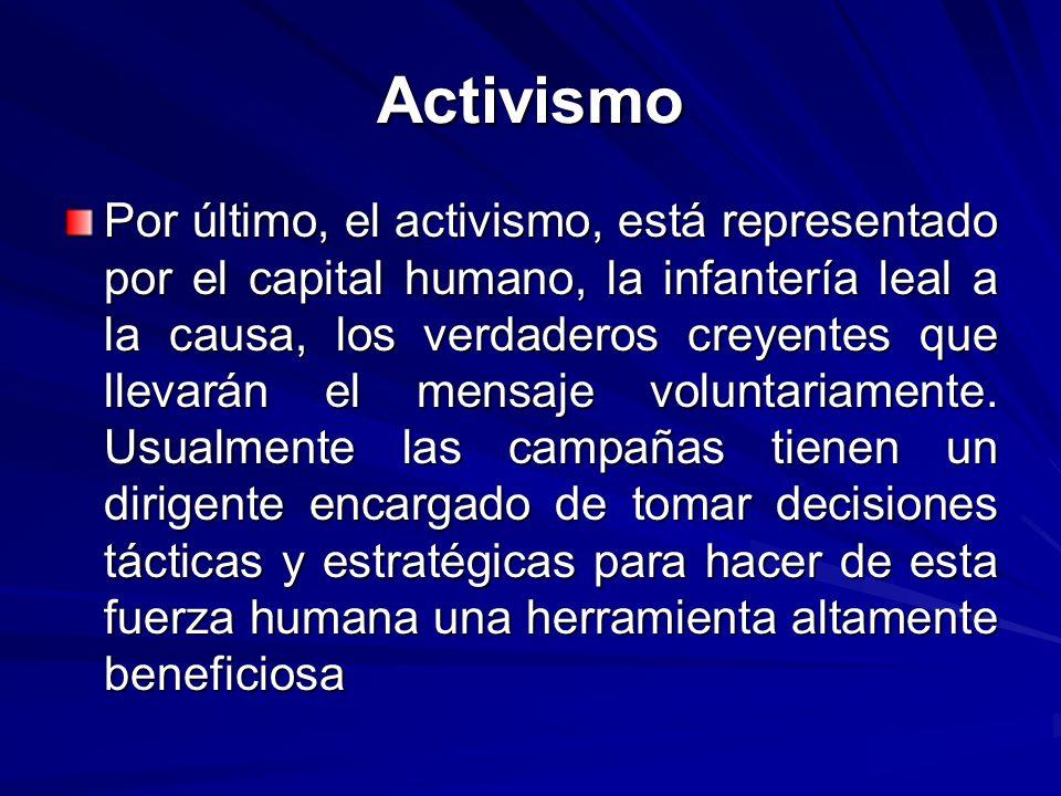 Activismo Por último, el activismo, está representado por el capital humano, la infantería leal a la causa, los verdaderos creyentes que llevarán el m