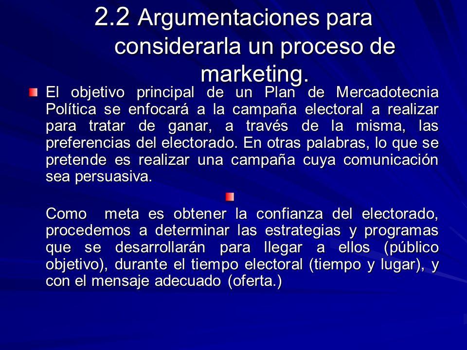 2.2 Argumentaciones para considerarla un proceso de marketing. El objetivo principal de un Plan de Mercadotecnia Política se enfocará a la campaña ele