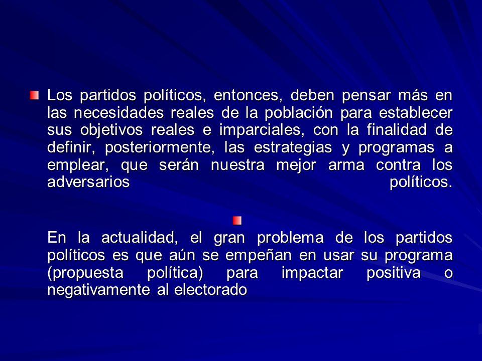 Los partidos políticos, entonces, deben pensar más en las necesidades reales de la población para establecer sus objetivos reales e imparciales, con l