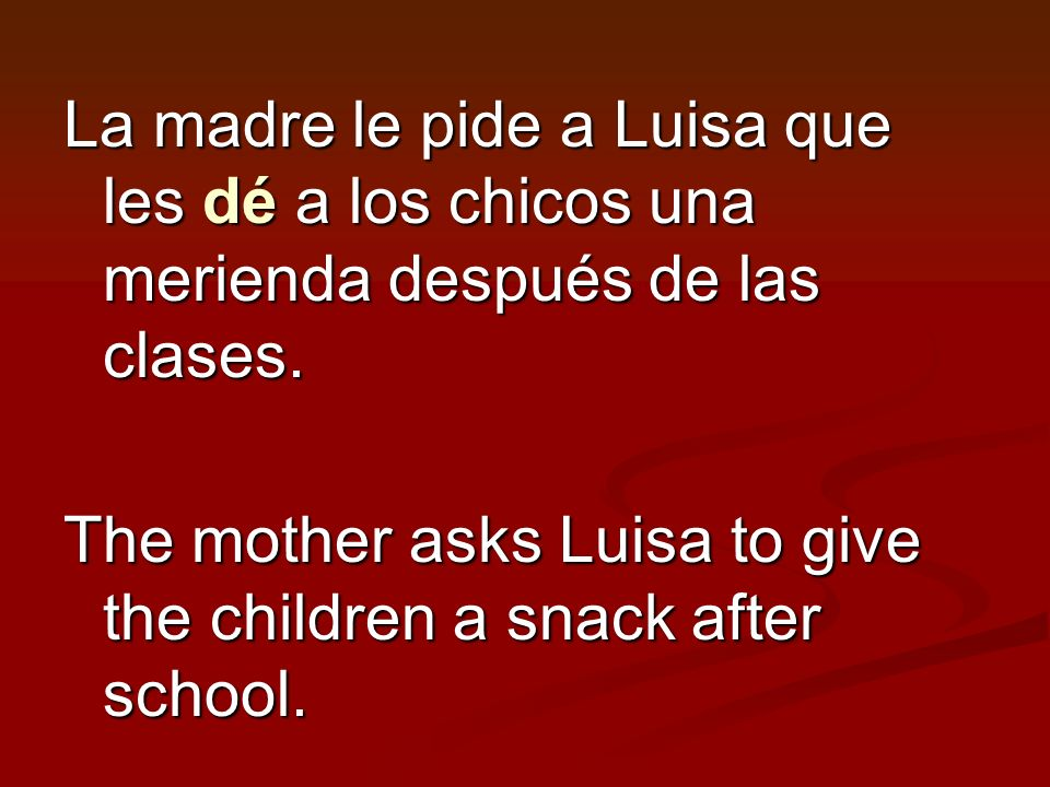 La madre le pide a Luisa que les dé a los chicos una merienda después de las clases. The mother asks Luisa to give the children a snack after school.