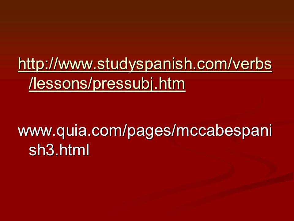 http://www.studyspanish.com/verbs /lessons/pressubj.htm http://www.studyspanish.com/verbs /lessons/pressubj.htm www.quia.com/pages/mccabespani sh3.htm