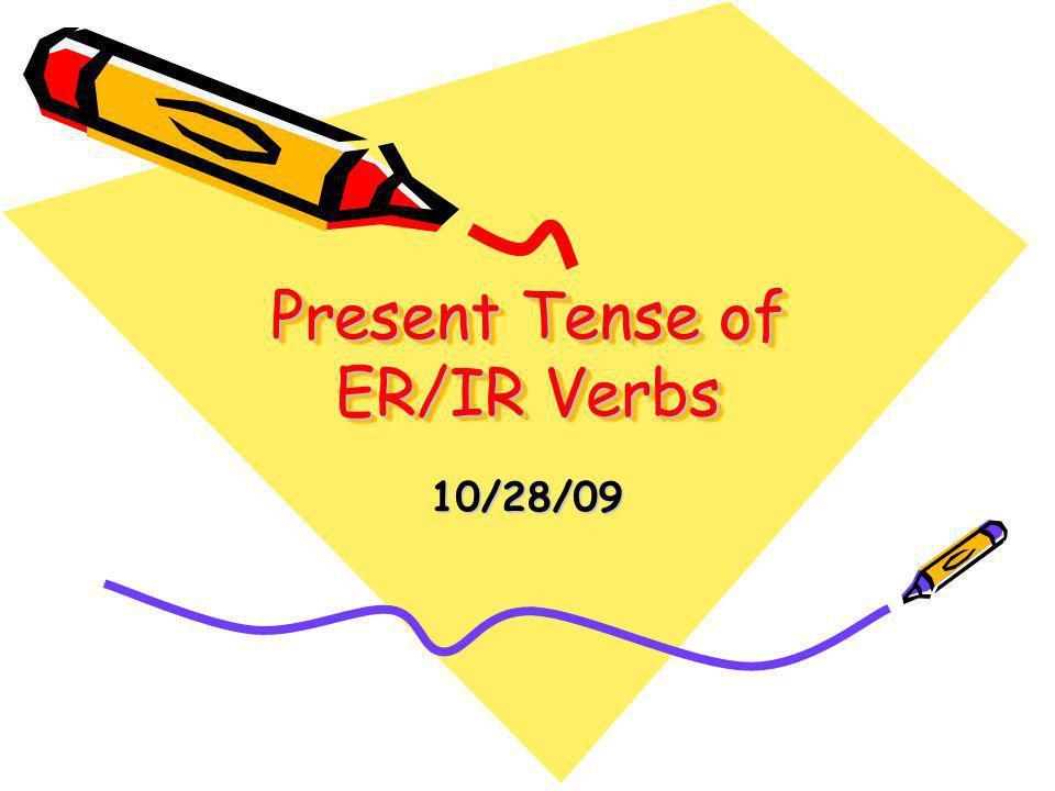 Present Tense of ER/IR Verbs 10/28/09