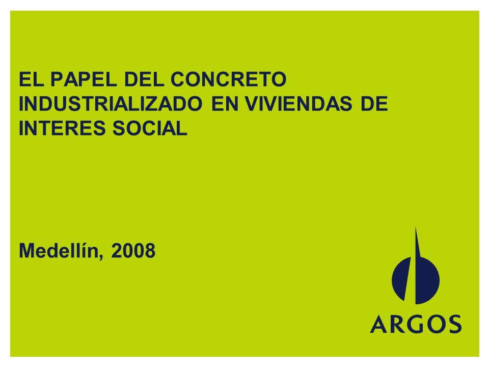 EL PAPEL DEL CONCRETO INDUSTRIALIZADO EN VIVIENDAS DE INTERES SOCIAL Medellín, 2008