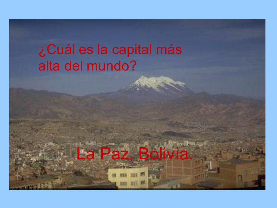 ¿Cuál es la capital más alta del mundo? La Paz, Bolivia.