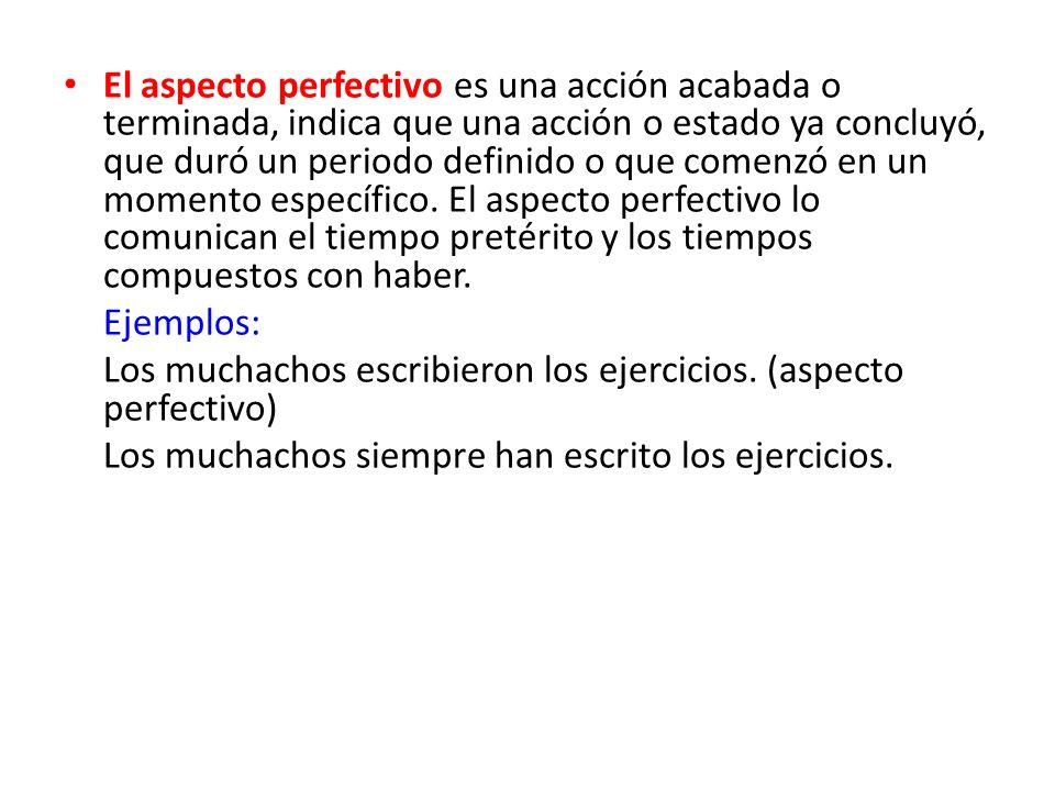 El aspecto perfectivo es una acción acabada o terminada, indica que una acción o estado ya concluyó, que duró un periodo definido o que comenzó en un