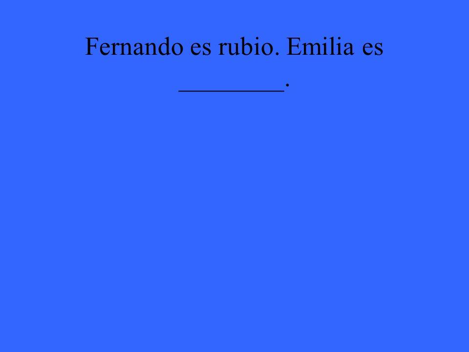 Fernando es rubio. Emilia es ________.