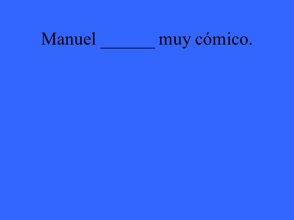 Manuel ______ muy cómico.