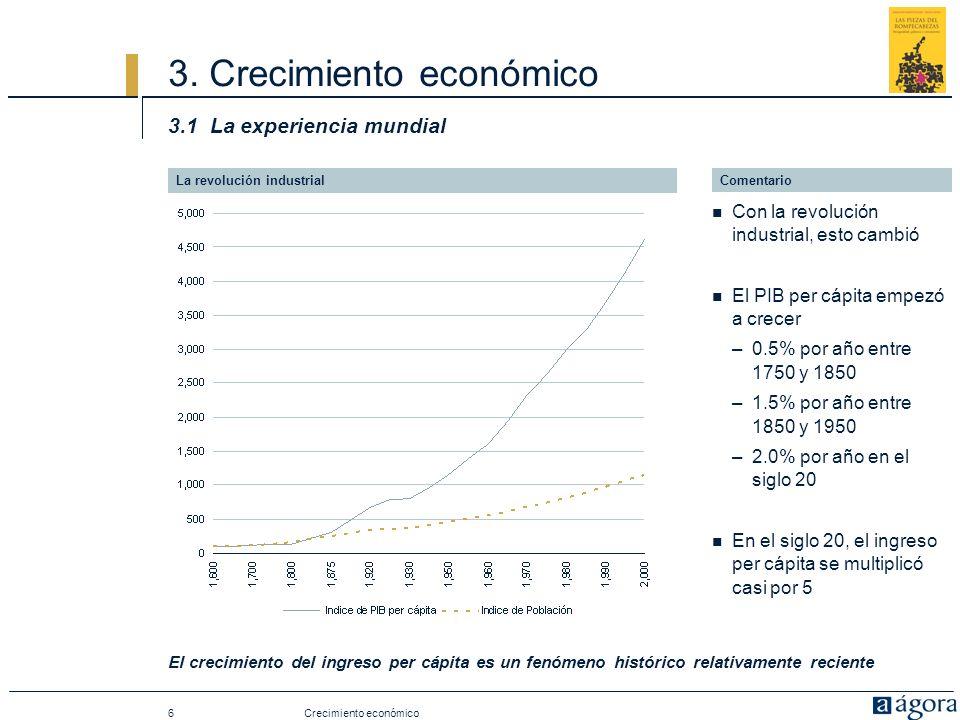 6 3. Crecimiento económico 3.1 La experiencia mundial El crecimiento del ingreso per cápita es un fenómeno histórico relativamente reciente La revoluc