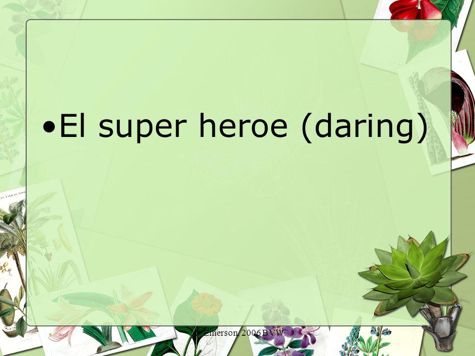 M. Emerson, 2006 BVW El super heroe (daring)