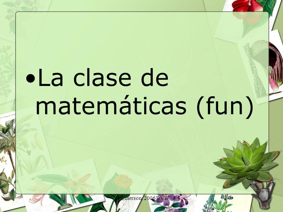 M. Emerson, 2006 BVW La clase de matemáticas (fun)
