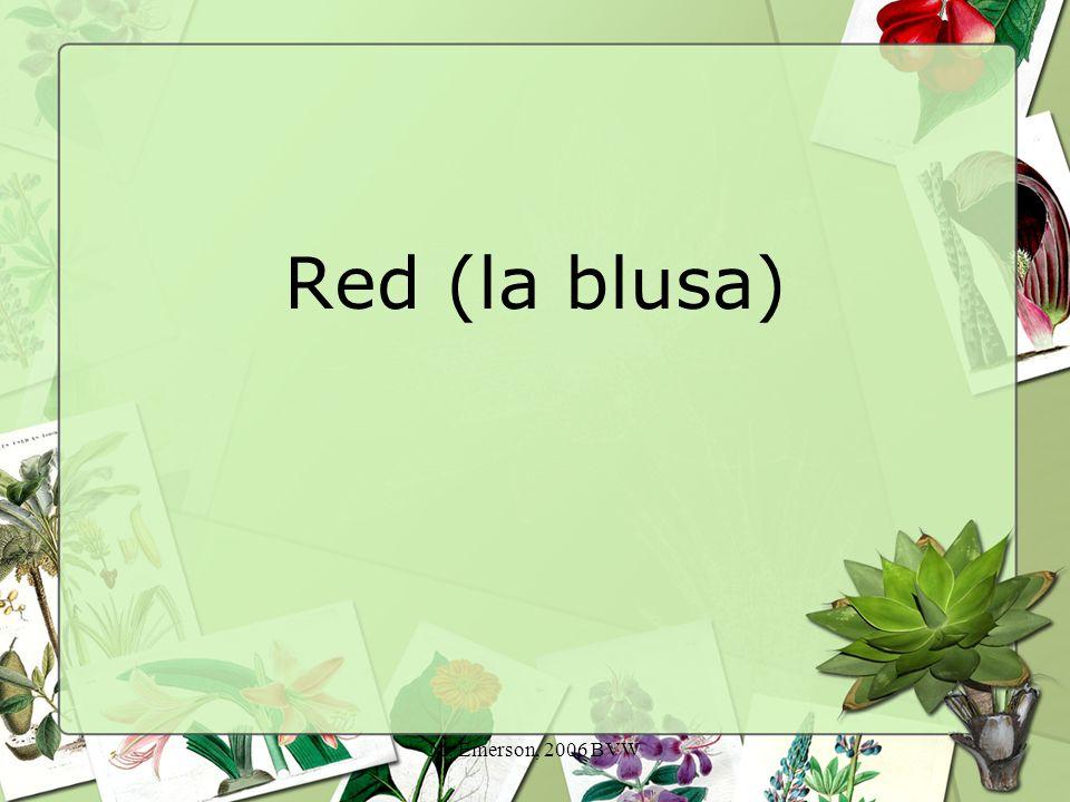 M. Emerson, 2006 BVW La blusa es roja.