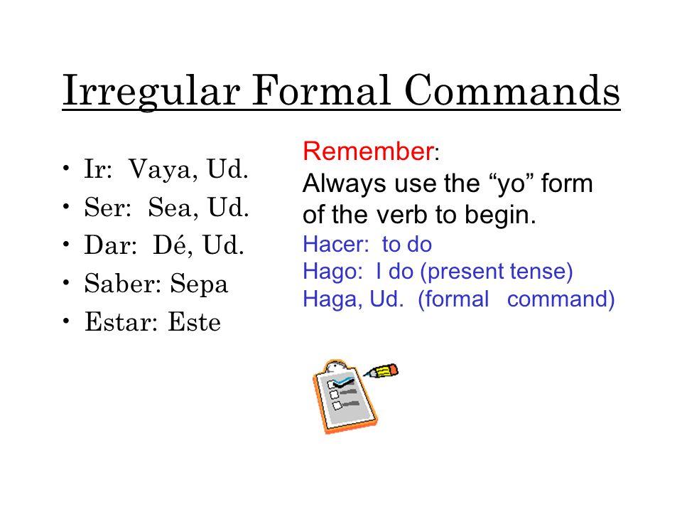 Irregular Formal Commands Ir: Vaya, Ud.Ser: Sea, Ud.