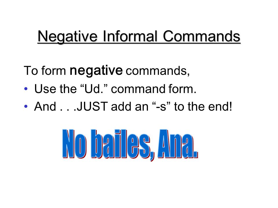 Negative Informal Commands To form negative commands, Use the Ud.
