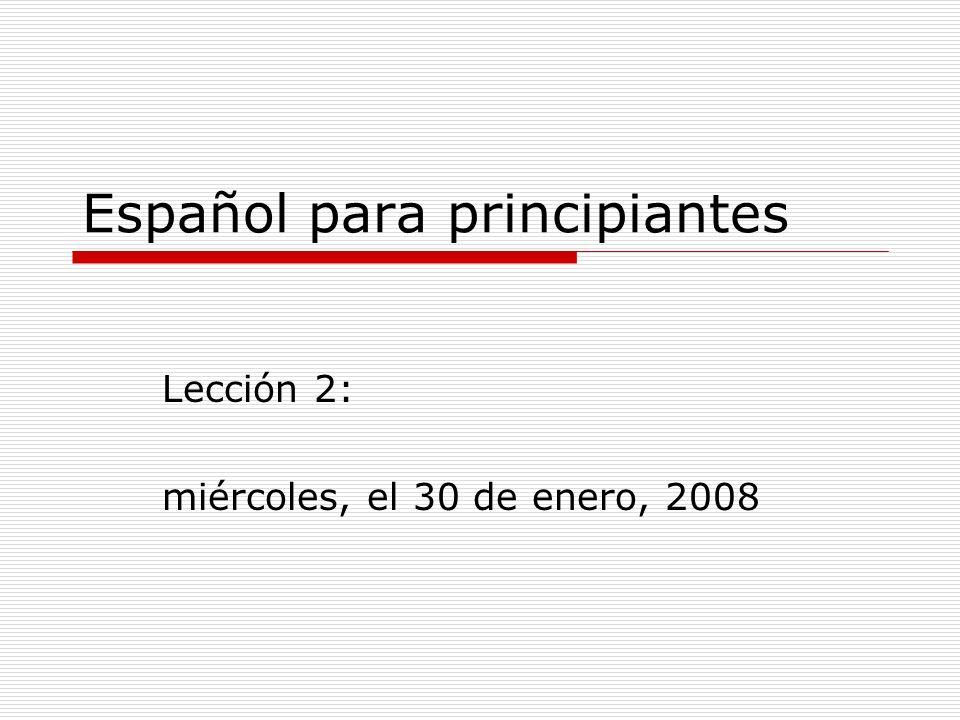 Español para principiantes Lección 2: miércoles, el 30 de enero, 2008