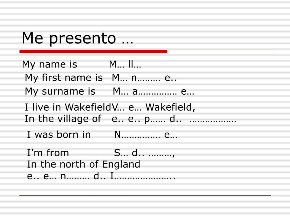 Me presento … My name isM… ll… My first name is M… n……… e..