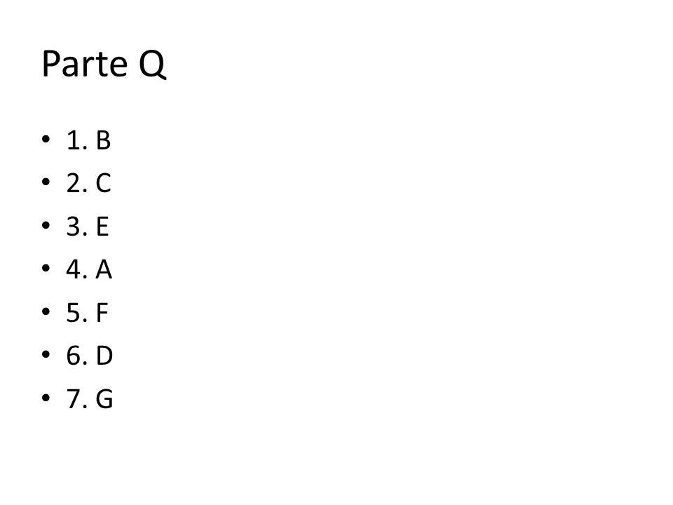 Parte Q 1. B 2. C 3. E 4. A 5. F 6. D 7. G