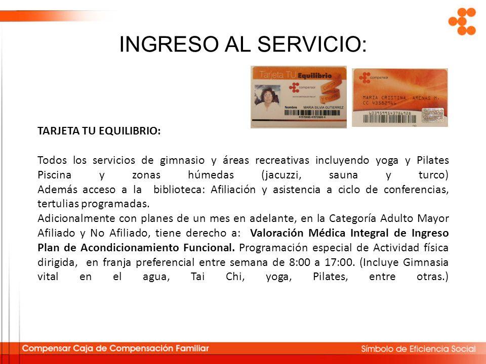 INGRESO AL SERVICIO: TARJETA TU EQUILIBRIO: Todos los servicios de gimnasio y áreas recreativas incluyendo yoga y Pilates Piscina y zonas húmedas (jac
