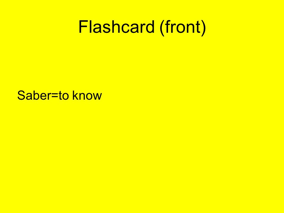Flashcard (front) Saber=to know