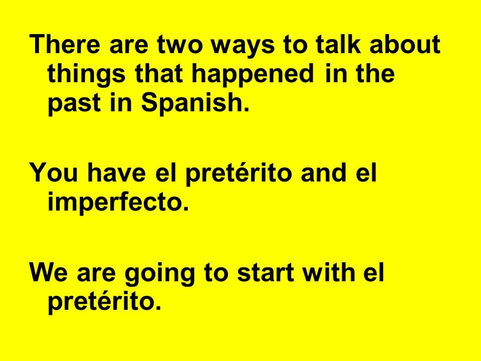 When do I use el pretérito.1.) When there has been a definite ending.