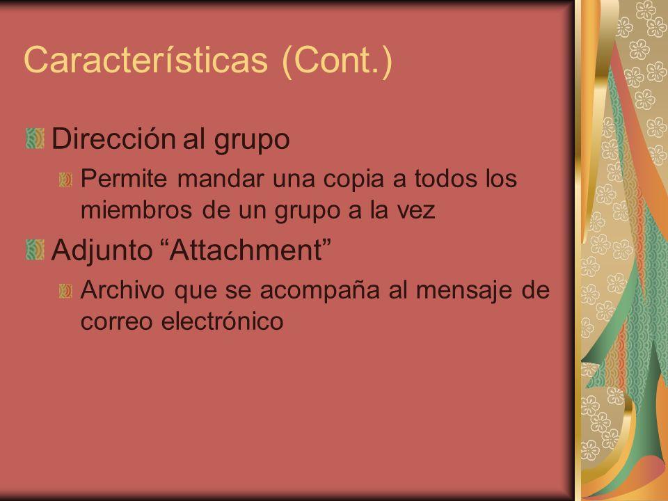 Características (Cont.) Dirección al grupo Permite mandar una copia a todos los miembros de un grupo a la vez Adjunto Attachment Archivo que se acompaña al mensaje de correo electrónico