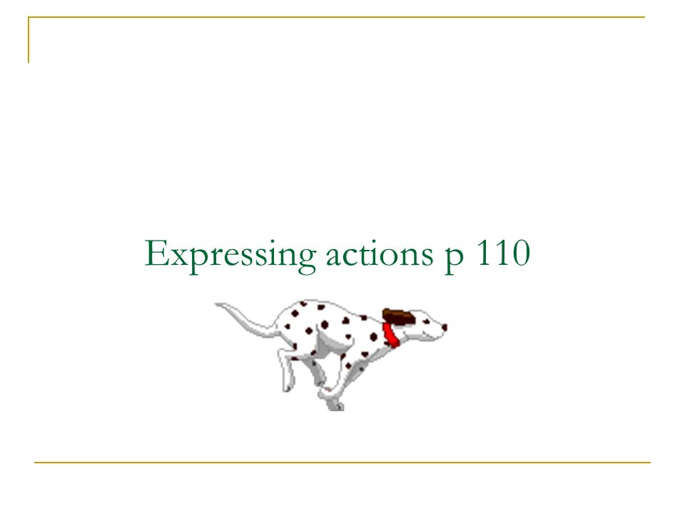 Expressing actions p 110