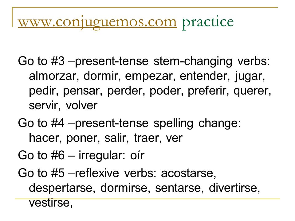 www.conjuguemos.comwww.conjuguemos.com practice Go to #3 –present-tense stem-changing verbs: almorzar, dormir, empezar, entender, jugar, pedir, pensar