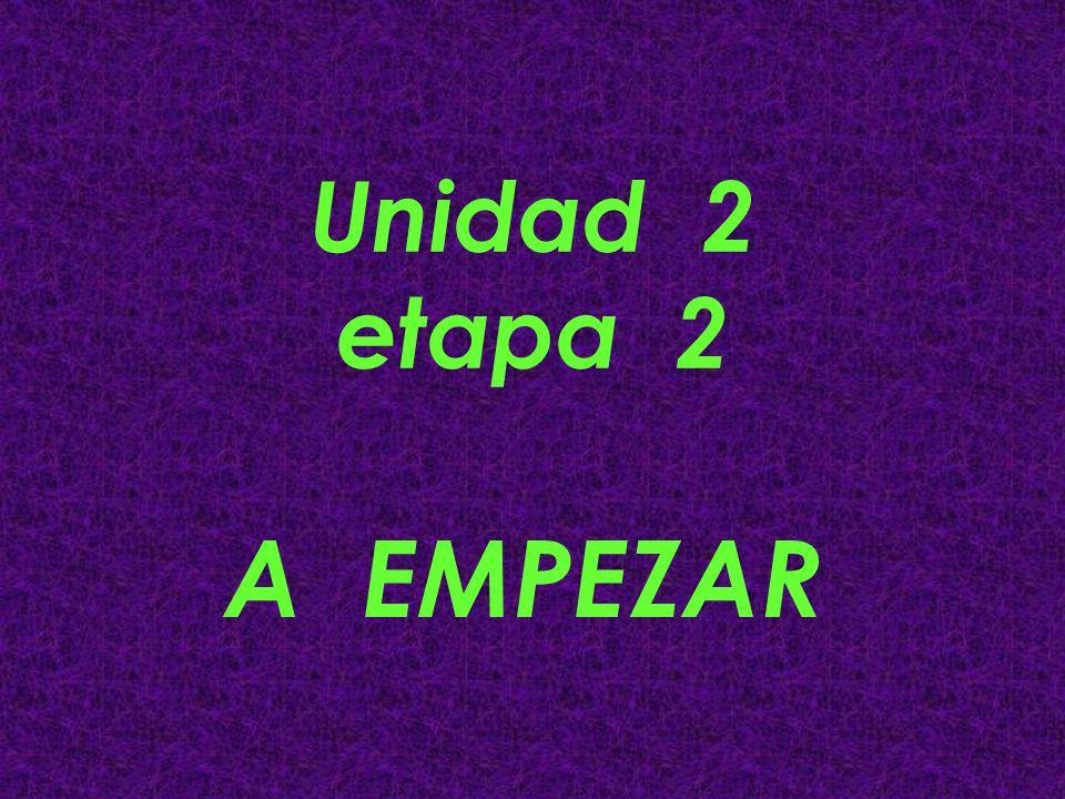 Unidad 2 etapa 2 A EMPEZAR