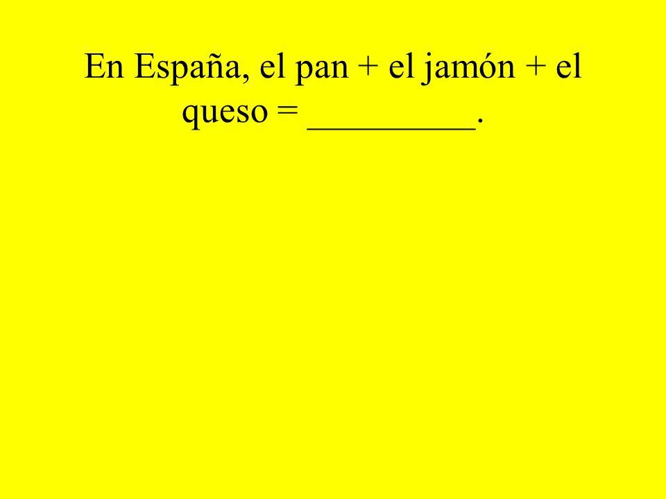 En España, el pan + el jamón + el queso = _________.