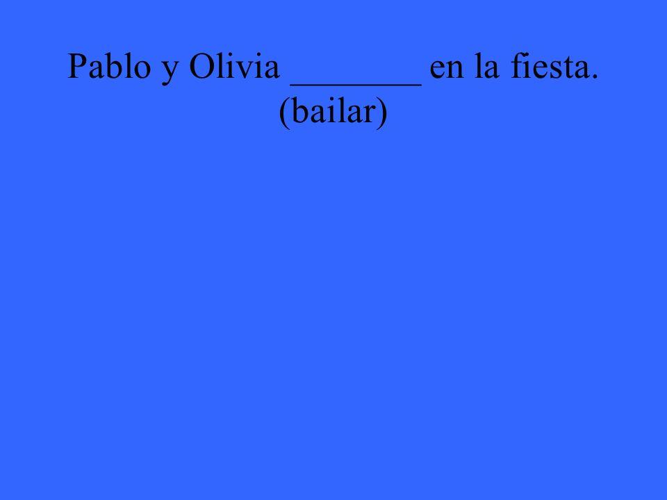 Pablo y Olivia _______ en la fiesta. (bailar)
