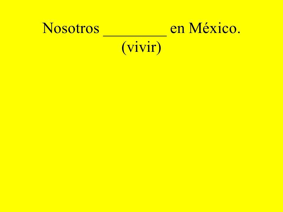 Nosotros ________ en México. (vivir)