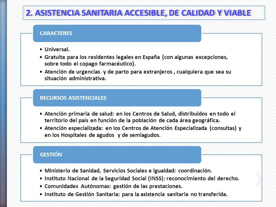2. ASISTENCIA SANITARIA ACCESIBLE, DE CALIDAD Y VIABLE Universal. Gratuita para los residentes legales en España (con algunas excepciones, sobre todo