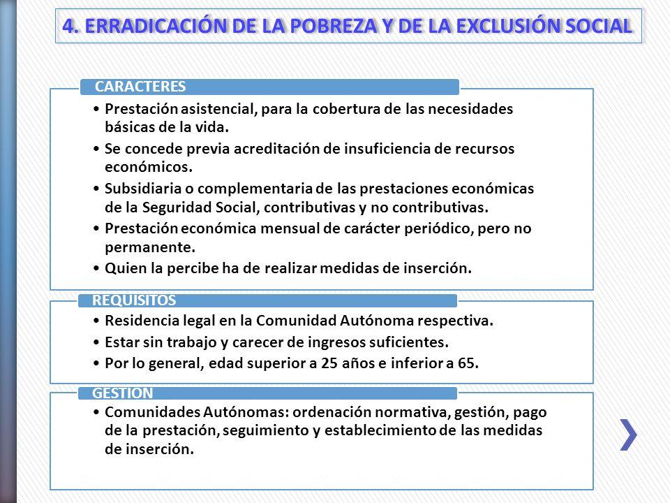 4. ERRADICACIÓN DE LA POBREZA Y DE LA EXCLUSIÓN SOCIAL Prestación asistencial, para la cobertura de las necesidades básicas de la vida. Se concede pre