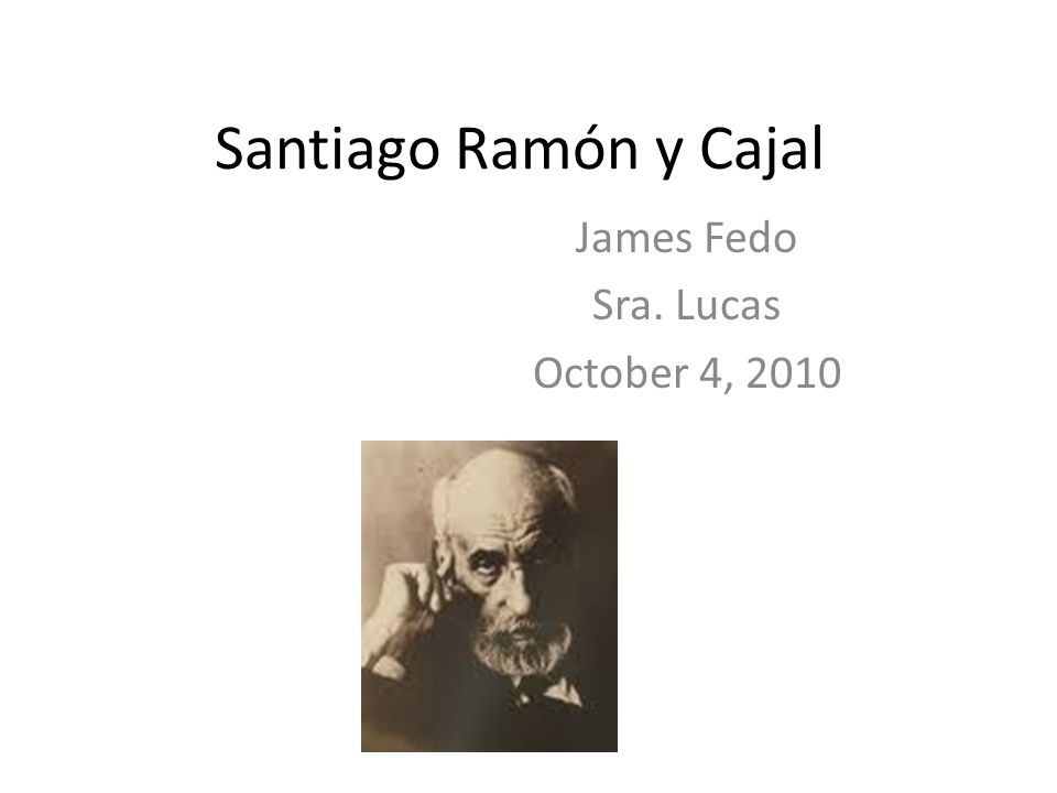 Santiago Ramón y Cajal James Fedo Sra. Lucas October 4, 2010