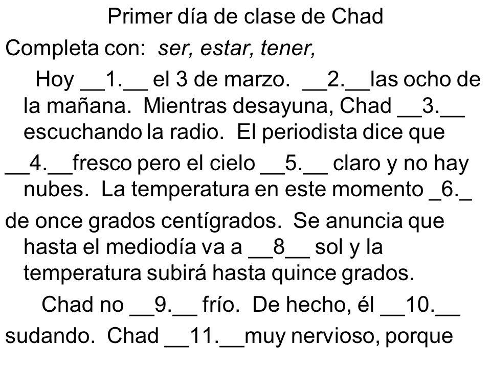 Primer día de clase de Chad Completa con: ser, estar, tener, Hoy __1.__ el 3 de marzo.