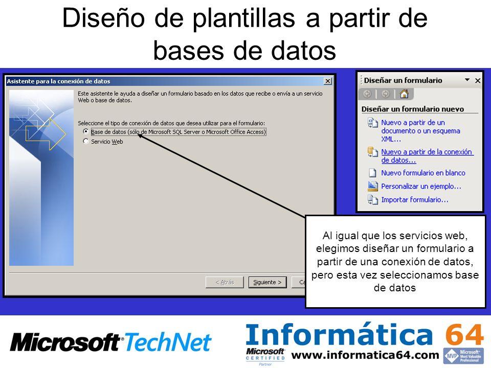 Diseño de plantillas a partir de bases de datos Al igual que los servicios web, elegimos diseñar un formulario a partir de una conexión de datos, pero