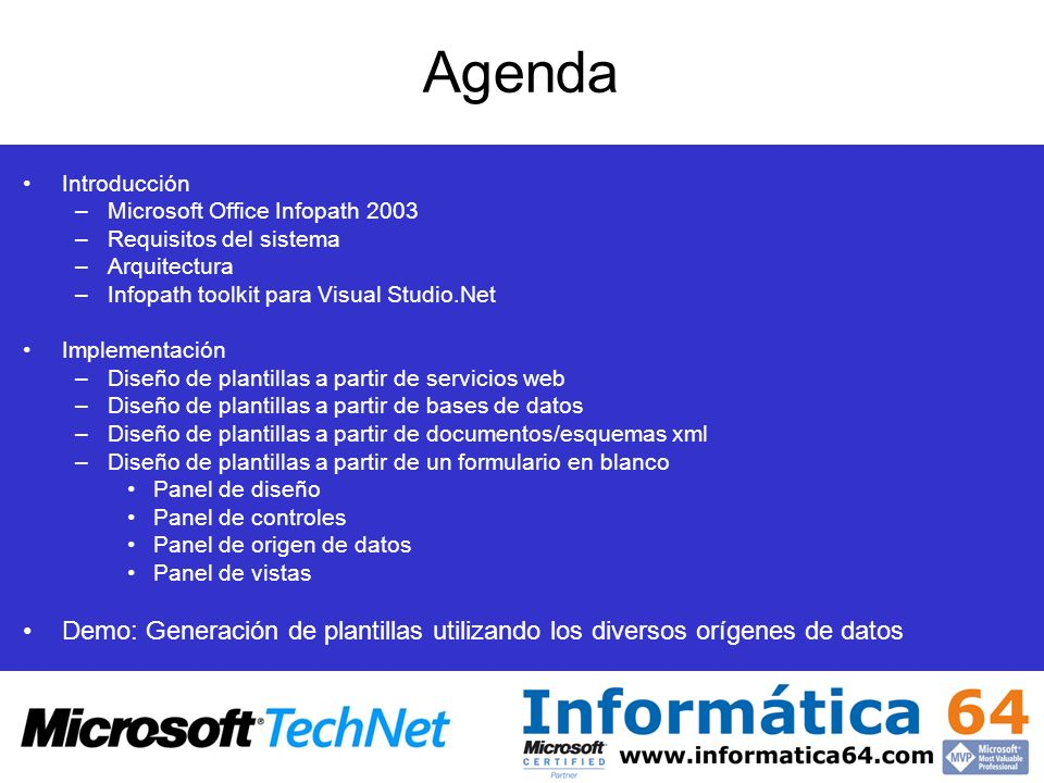 Agenda Introducción –Microsoft Office Infopath 2003 –Requisitos del sistema –Arquitectura –Infopath toolkit para Visual Studio.Net Implementación –Dis