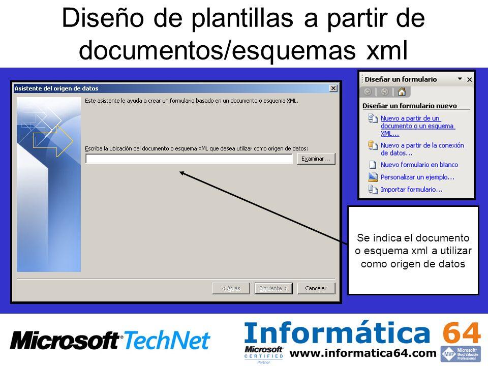 Diseño de plantillas a partir de documentos/esquemas xml Se indica el documento o esquema xml a utilizar como origen de datos