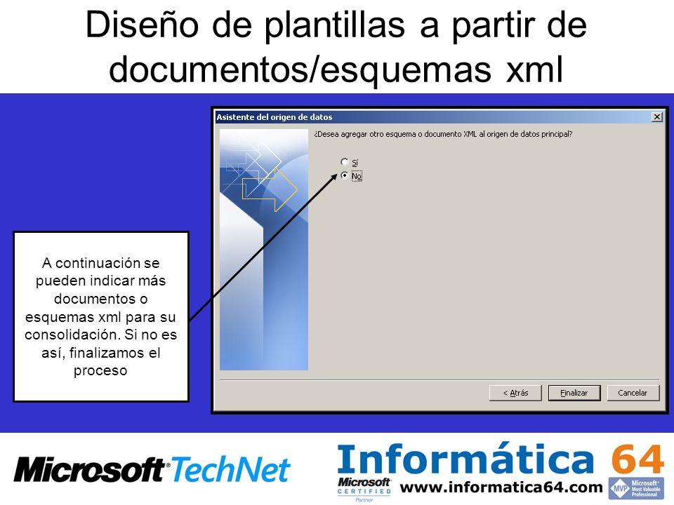 Diseño de plantillas a partir de documentos/esquemas xml A continuación se pueden indicar más documentos o esquemas xml para su consolidación. Si no e