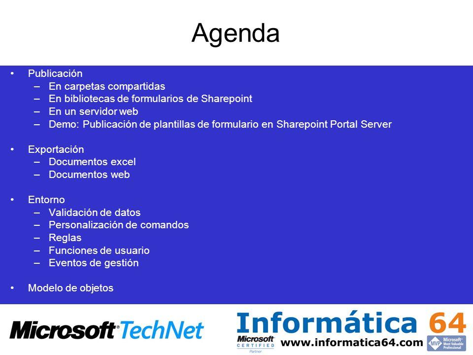 Agenda Publicación –En carpetas compartidas –En bibliotecas de formularios de Sharepoint –En un servidor web –Demo: Publicación de plantillas de formu