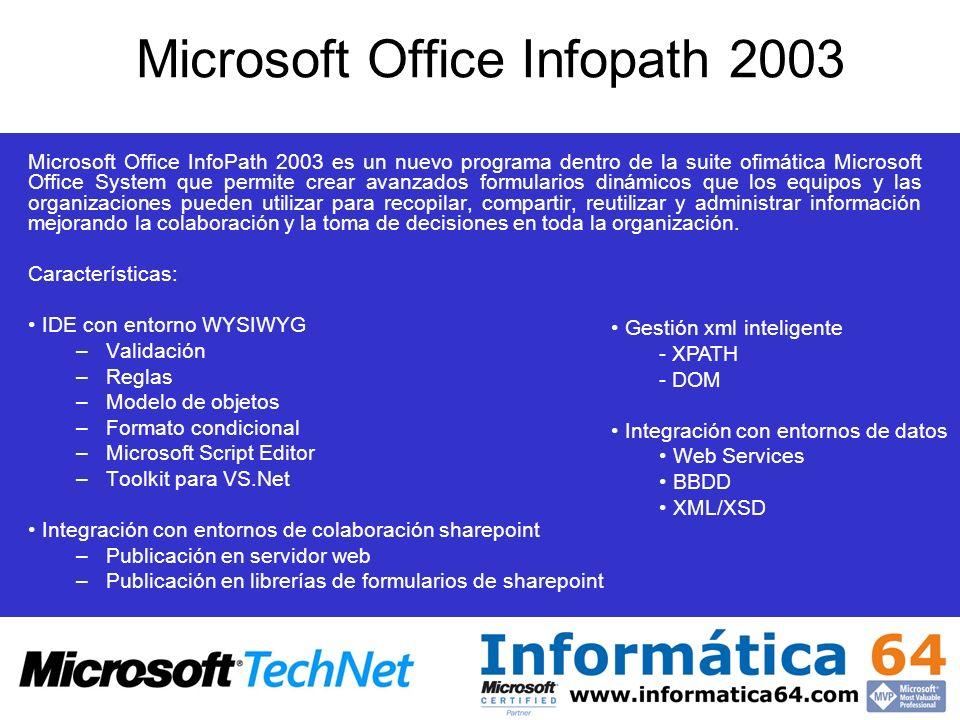 Microsoft Office Infopath 2003 Microsoft Office InfoPath 2003 es un nuevo programa dentro de la suite ofimática Microsoft Office System que permite cr
