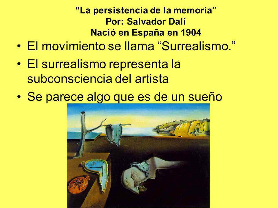 La persistencia de la memoria Por: Salvador Dalí Nació en España en 1904 El movimiento se llama Surrealismo. El surrealismo representa la subconscienc