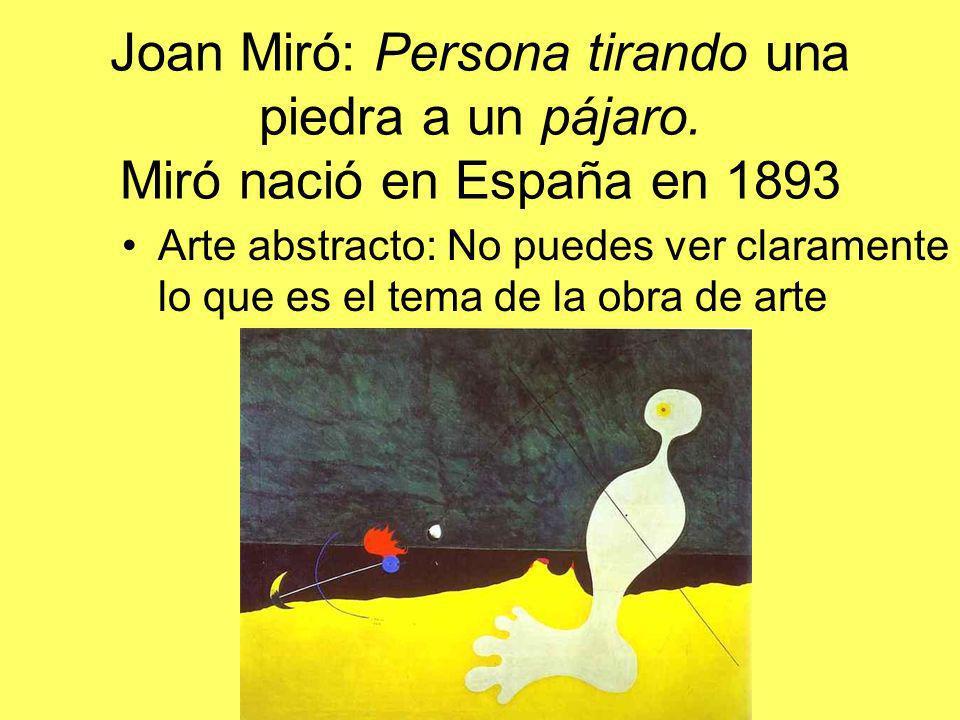 Joan Miró: Persona tirando una piedra a un pájaro. Miró nació en España en 1893 Arte abstracto: No puedes ver claramente lo que es el tema de la obra