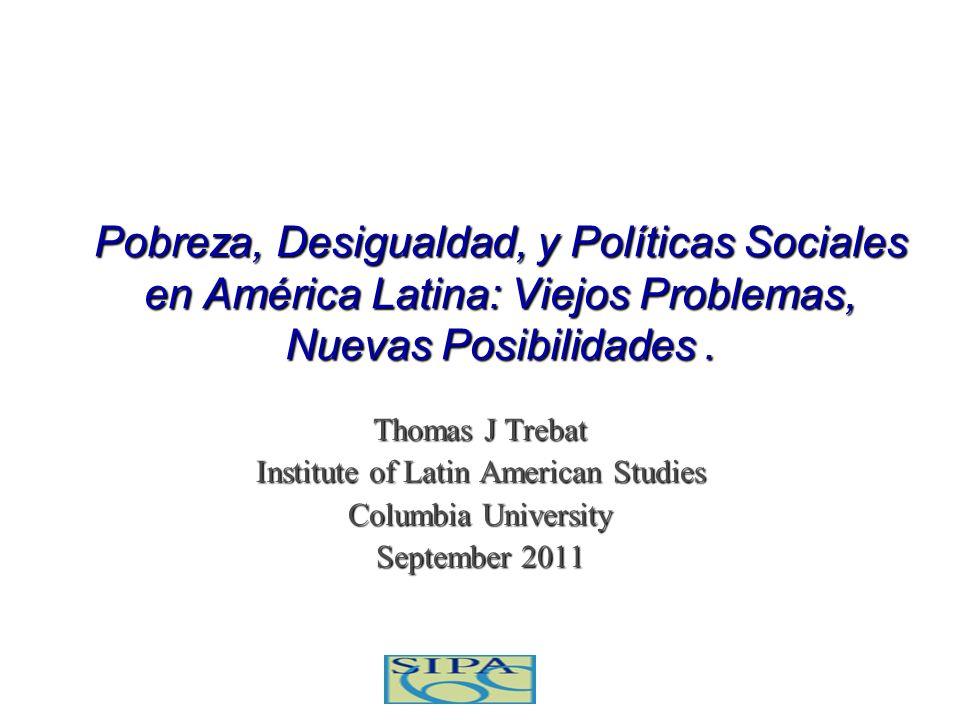 Pobreza, Desigualdad, y Políticas Sociales en América Latina: Viejos Problemas, Nuevas Posibilidades. Thomas J Trebat Institute of Latin American Stud
