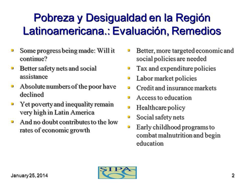 January 25, 2014January 25, 2014January 25, 20142 Pobreza y Desigualdad en la Región Latinoamericana.: Evaluación, Remedios Some progress being made: