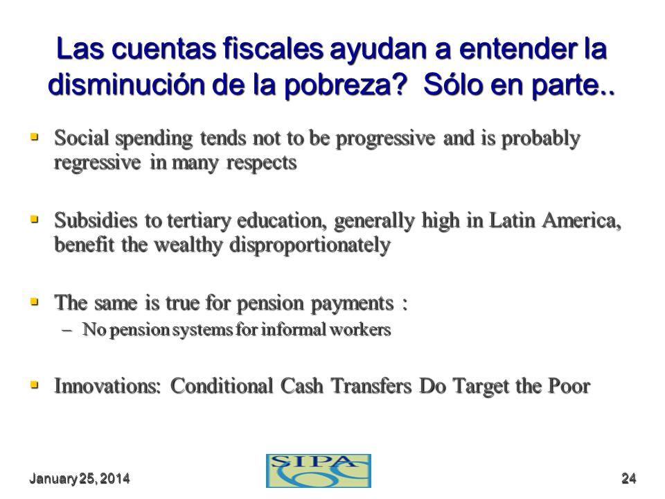 January 25, 2014January 25, 2014January 25, 201424 Las cuentas fiscales ayudan a entender la disminución de la pobreza? Sólo en parte.. Social spendin