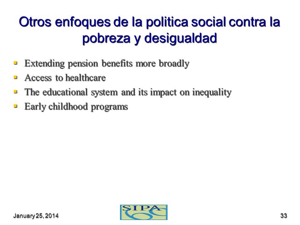 January 25, 2014January 25, 2014January 25, 201433 Otros enfoques de la politica social contra la pobreza y desigualdad Extending pension benefits mor